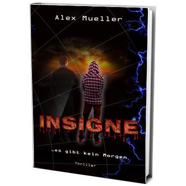 INSIGNE - Es gibt kein Morgen - Ein Real-Thriller von Alex Mueller - Tiefgründig mit brisanten Themen. Als Taschenbuch, Hard-Cover oder eBook.
